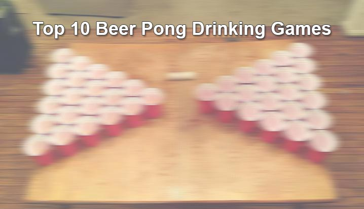 Top 10 Beer Pong Drinking Games
