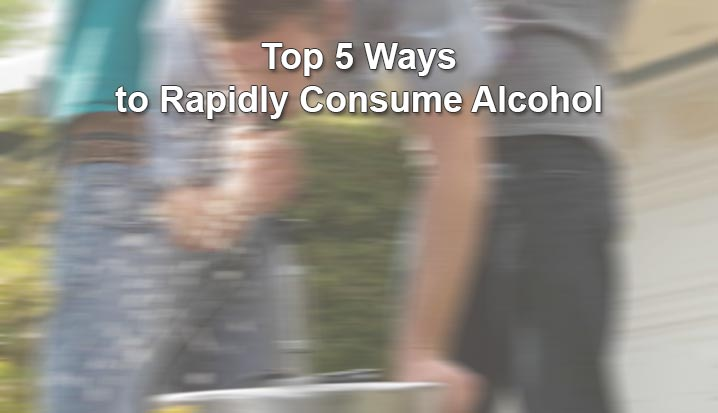 Top 5 Ways to Rapidly Consume Alcohol